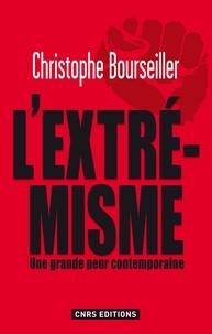 Christophe Bourseiller - L'extrémisme - Une grande peur contemporaine.