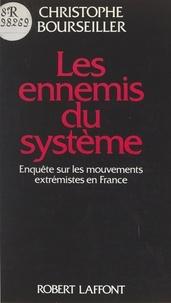 Christophe Bourseiller et André Bercoff - Les ennemis du système - Enquête sur les mouvements extrémistes en France.