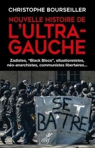 Christophe Bourseiller - Nouvelle histoire de l'ultra-gauche.