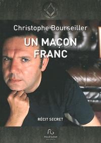 Christophe Bourseiller - Un maçon franc - Récit secret.