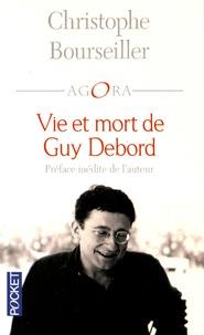 Christophe Bourseiller - Vie et mort de Guy Debord 1931-1994.