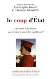 Christophe Boutin et Frédéric Rouvillois - Le coup d'Etat - Recours à la force ou dernier mot du politique ?.