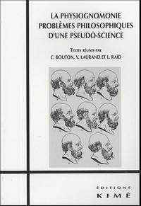 Christophe Bouton et Valéry Laurand - La physiognomonie - Problèmes philosophiques d'une pseudo-science.