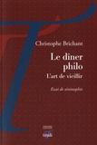 Christophe Brichant - Le dîner philo, l'art de vieillir - Essai de séniosophie.