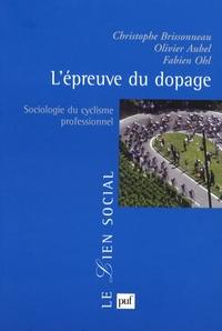 Christophe Brissonneau et Olivier Aubel - L'épreuve du dopage - Sociologie du cyclisme professionnel.