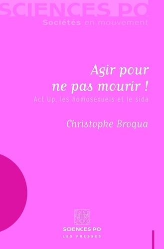 Christophe Broqua - Agir pour ne pas mourir ! - Act up, les homosexuels et le sida.