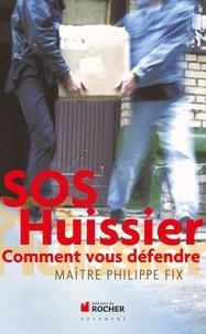 Christophe Buchard et Philippe Fix - SOS Huissier - Comment vous défendre.