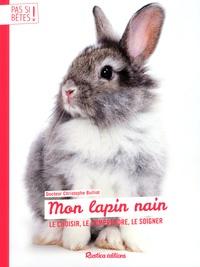 Christophe Bulliot - Mon lapin nain - Le choisir, le comprendre, le soigner.