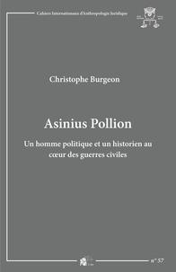 Christophe Burgeon - Asinius Pollion - Un homme politique et un historien au coeur des guerres civiles.