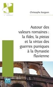 Christophe Burgeon - Autour des valeurs romaines : la fides, la pietas et la virtus des guerres puniques à la dynastie flavienne.