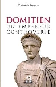 Christophe Burgeon - Domitien : un empereur controversé.