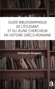Christophe Burgeon - Guide bibliographique de l'étudiant et du jeune chercheur en histoire gréco-romaine.
