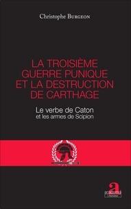 Christophe Burgeon - La troisième guerre punique et la destruction de Carthage - Le verbe de Caton et les armes de Scipion.