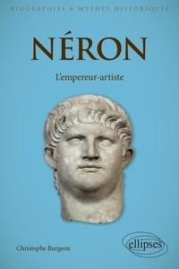 Christophe Burgeon - Néron - L'empereur-artiste.