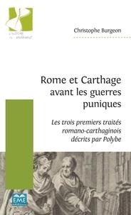 Christophe Burgeon - Rome et Carthage avant les guerres puniques - Les trois premiers traités romano-carthaginois décrits par Polybe.