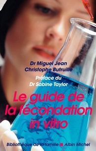 Christophe Butruille et Docteur Miguel Jean - Le Guide de la fécondation in vitro.