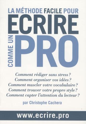 Christophe Cachera - La méthode facile pour écrire comme un pro.