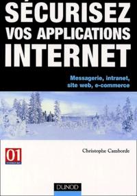 Sécurisez vos applications Internet - Messagerie, intranets, sites Web, e-commerces.pdf