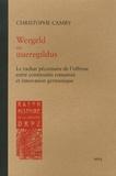Christophe Camby - Wergeld ou uueregildus - Le rachat pécuniaire de l'offense entre continuités romaines et innovation germanique.