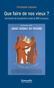 Christophe Capuano - Que faire des vieux ? - Histoire de la protection sociale de 1880 à nos jours.