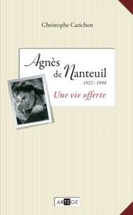Christophe Carichon - Une vie offerte - Agnès de Nanteuil (1922-1944).