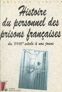 Christophe Carlier - Histoire du personnel des prisons françaises - Du XVIIIe siècle à nos jours.