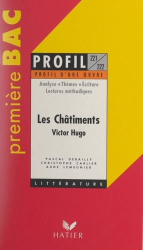 Christophe Carlier et Pascal Debailly - Les châtiments, 1853-1870, Victor Hugo - Analyse de l'œuvre, 15 problématiques, 15 lectures méthodiques.