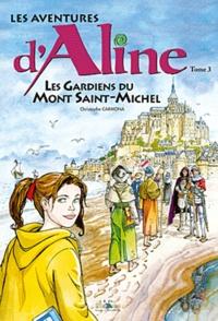 Christophe Carmona - Les aventures d'Aline Tome 3 : Les gardiens du mont Saint-Michel.
