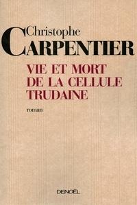 Christophe Carpentier - Vie et mort de la Cellule Trudaine.
