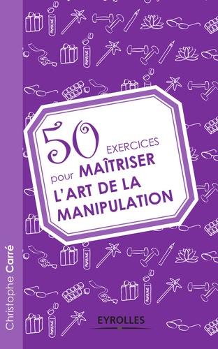 50 exercices pour maîtriser l'art de la manipulation - 9782212047004 - 6,99 €