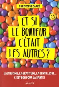 Christophe Carré - Et si le bonheur c'était les autres ?.