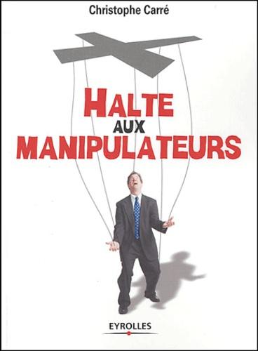 Christophe Carré - Halte aux manipulateurs.