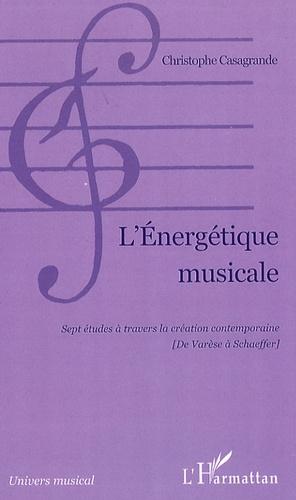 Christophe Casagrande - L'Energétique musicale - Sept études à travers la création contemporaine (de Varèse à Schaeffer).