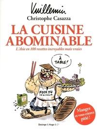 Christophe Casazza et Philippe Vuillemin - La cuisine abominable - L'Asie en 100 recettes incroyables mais vraies.