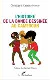 Christophe Cassiau-Haurie - L'histoire de la bande dessinée au Cameroun.
