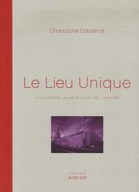 Christophe Catsaros - Le Lieu Unique - Le chantier, un acte culturel/Nantes.