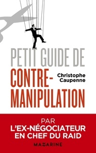 Christophe Caupenne - Petit guide de contre-manipulation.