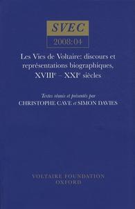 Christophe Cave et Simon Davies - Les Vies de Voltaire : discours et représentations biographiques, XVIIIe-XXIe siècles.