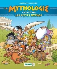 Christophe Cazenove et Philippe Larbier - La mythologie expliquée par les petits mythos.