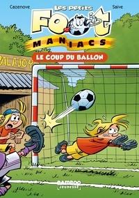Christophe Cazenove et Olivier Saive - Les petits FootManiacs Tome 1 : Le coup du ballon.