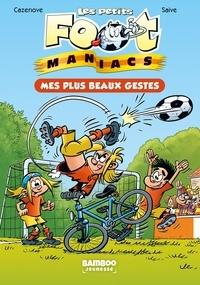 Christophe Cazenove et Olivier Saive - Les petits FootManiacs Tome 2 : Mes plus beaux gestes.