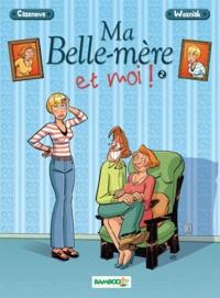 Christophe Cazenove et  Wozniak - Ma belle-mère et moi! Tome 2 : .