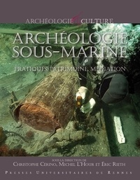 Christophe Cérino et Michel L'Hour - Archéologie sous-marine - Pratique, patrimoine, médiation.