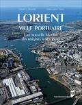 Christophe Cérino et Gérard Le Bouëdec - Lorient, ville portuaire - Une nouvelle histoire, des origines à nos jours.