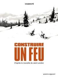 Christophe Chabouté - Construire un feu : D'après la nouvelle de Jack London.