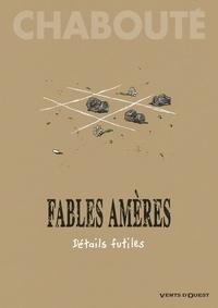 Christophe Chabouté - Fables amères - Tome 02 - Détails futiles.