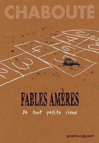 Christophe Chabouté - Fables amères Tome 1 : De tout petits riens.