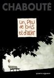 Christophe Chabouté - Un peu de bois et d'acier.