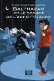 Christophe Chaffardon - Balthazar et le secret de l'agent Muller.