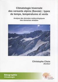 Christophe Chaix - Climatologie hivernale des versants alpins (Savoie) : types de temps, températures et vents - Analyse des données météorologiques des domaines skiables.